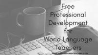 Free Professional Development  for World Language Teachers