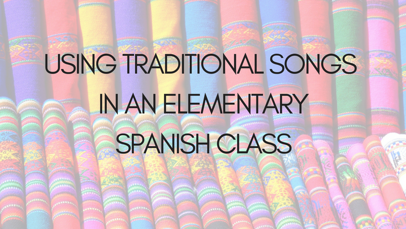 Using Traditional Songs in an Elementary Spanish class