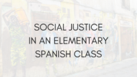 SOCIAL JUSTICE IN AN ELEMENTARY SPANISH CLASS