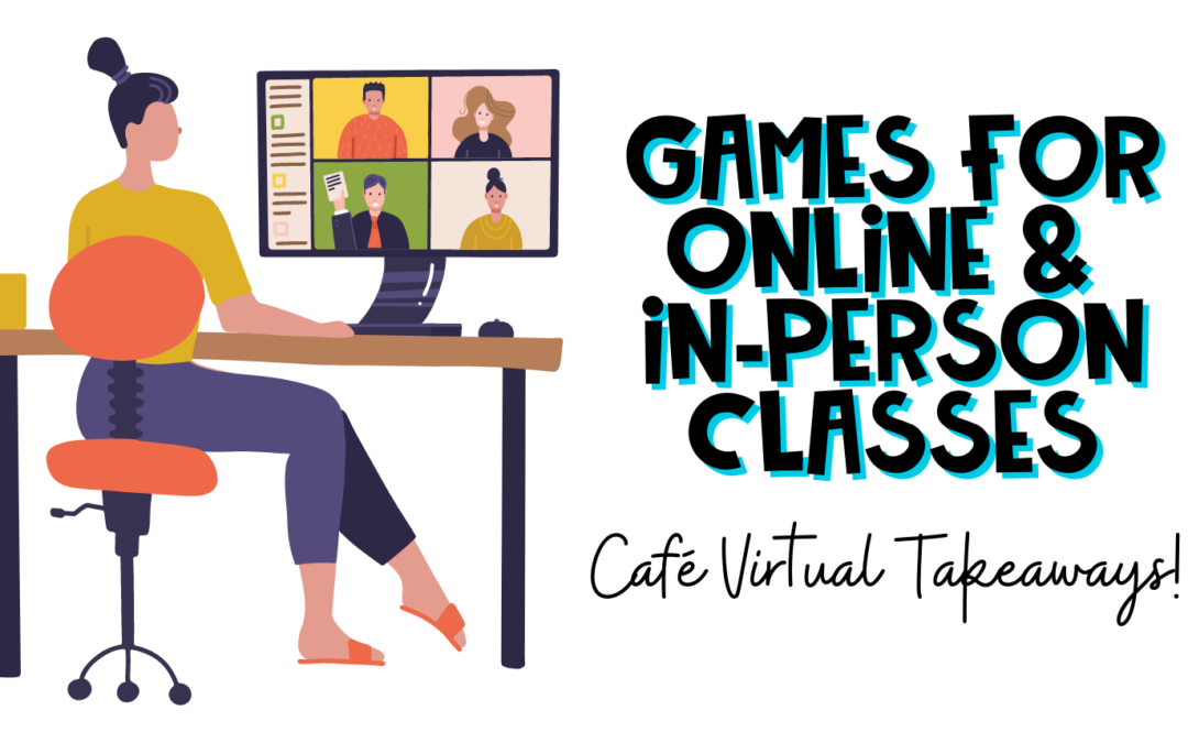 GAMES FOR VIRTUAL AND IN-PERSON CLASSES – VIRTUAL CAFÉ TAKEAWAYS